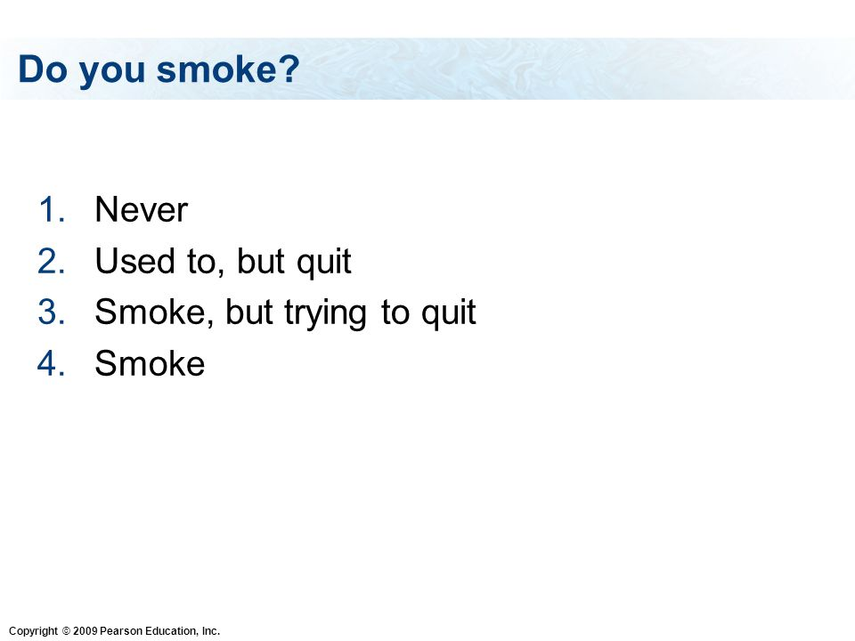 Do you smoke Never Used to, but quit Smoke, but trying to quit Smoke
