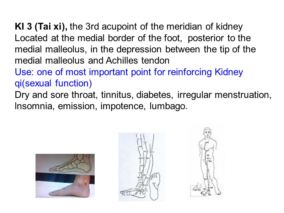 KI 3 (Tai xi), the 3rd acupoint of the meridian of kidney Located at the medial border of the foot, posterior to the medial malleolus, in the depression between the tip of the medial malleolus and Achilles tendon