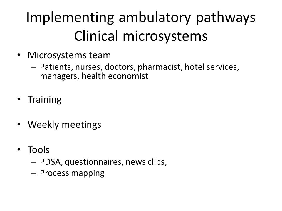 Implementing ambulatory pathways Clinical microsystems