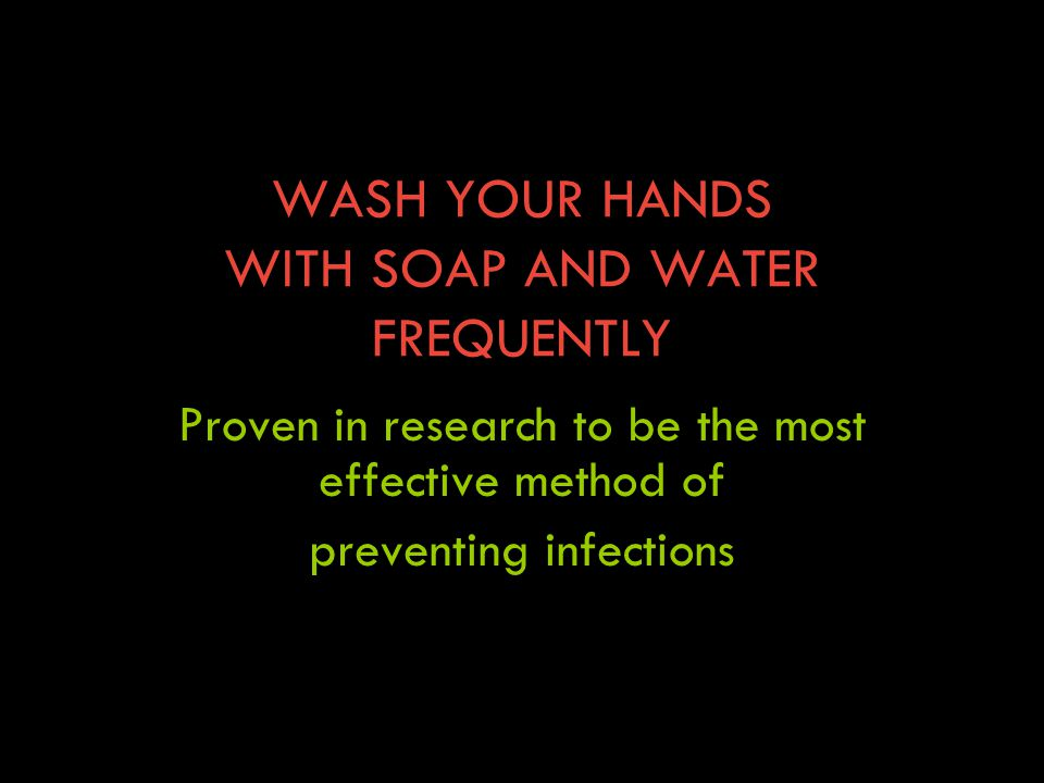 WASH YOUR HANDS WITH SOAP AND WATER FREQUENTLY