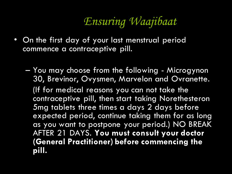 Ensuring Waajibaat On the first day of your last menstrual period commence a contraceptive pill.