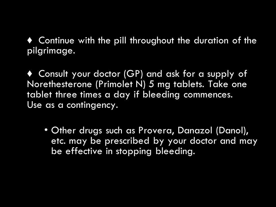 ♦ Continue with the pill throughout the duration of the pilgrimage.