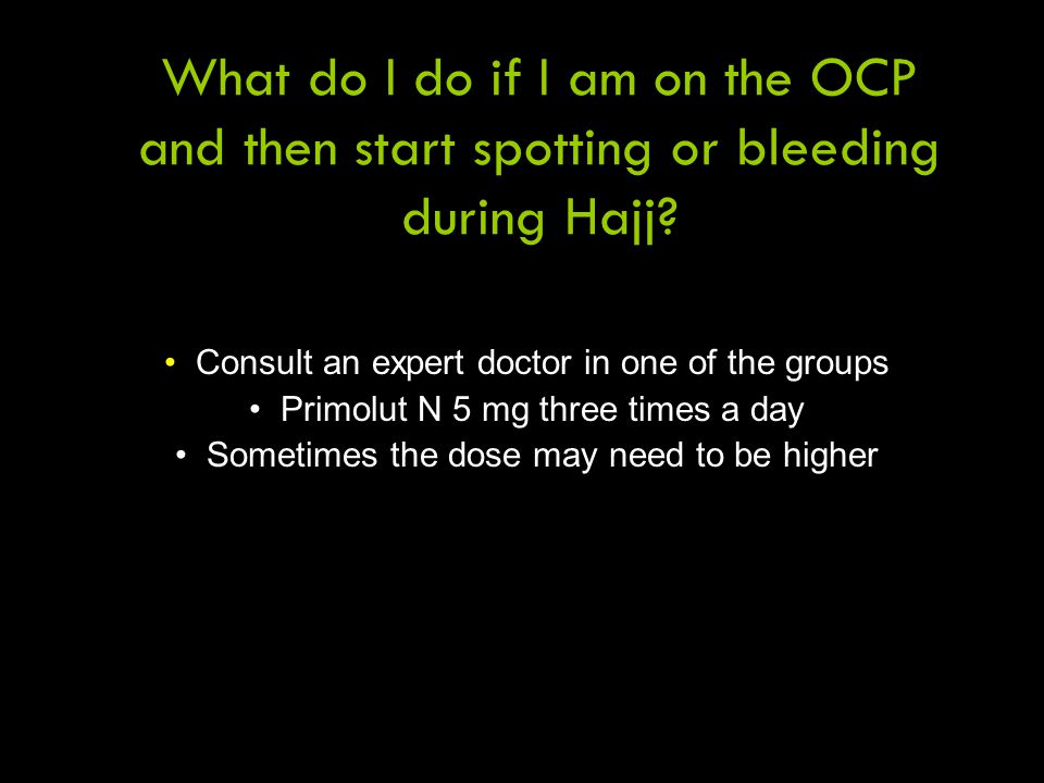 What do I do if I am on the OCP and then start spotting or bleeding during Hajj