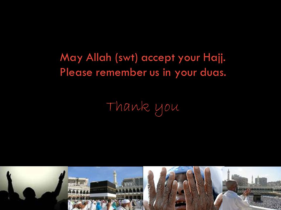 May Allah (swt) accept your Hajj. Please remember us in your duas
