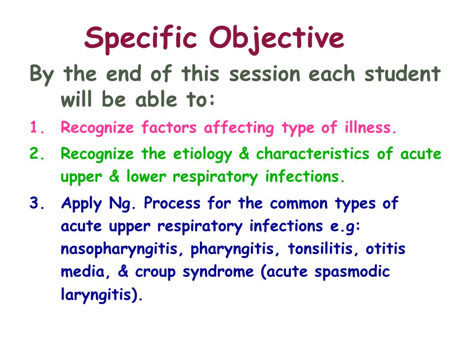 Specific Objective By the end of this session each student will be able to: Recognize factors affecting type of illness.