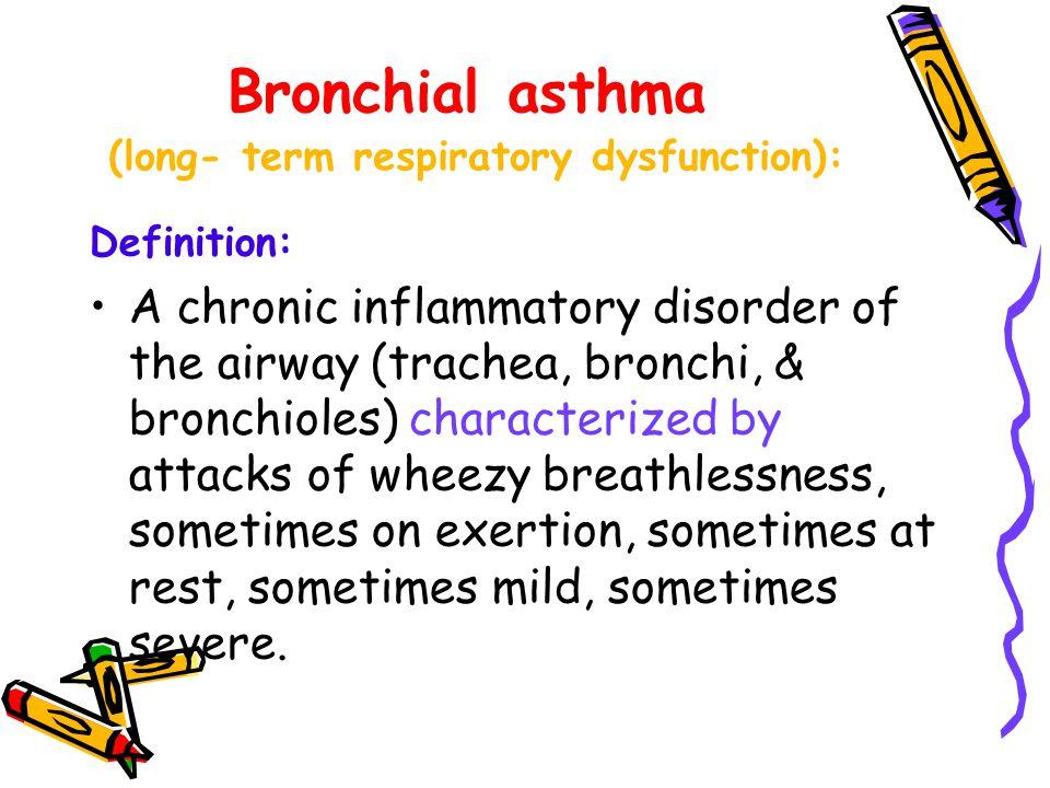 Bronchial asthma (long- term respiratory dysfunction):