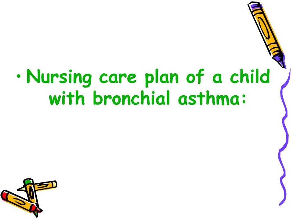 Nursing care plan of a child with bronchial asthma: