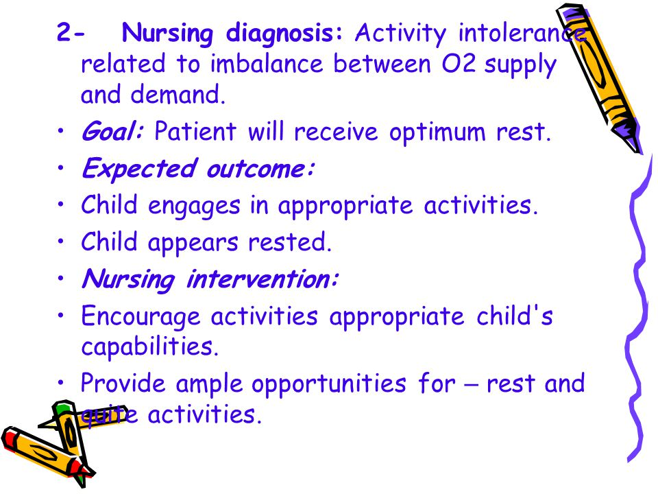 2- Nursing diagnosis: Activity intolerance related to imbalance between O2 supply and demand.