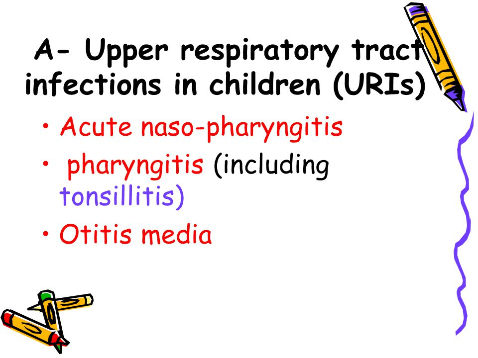 A- Upper respiratory tract infections in children (URIs)