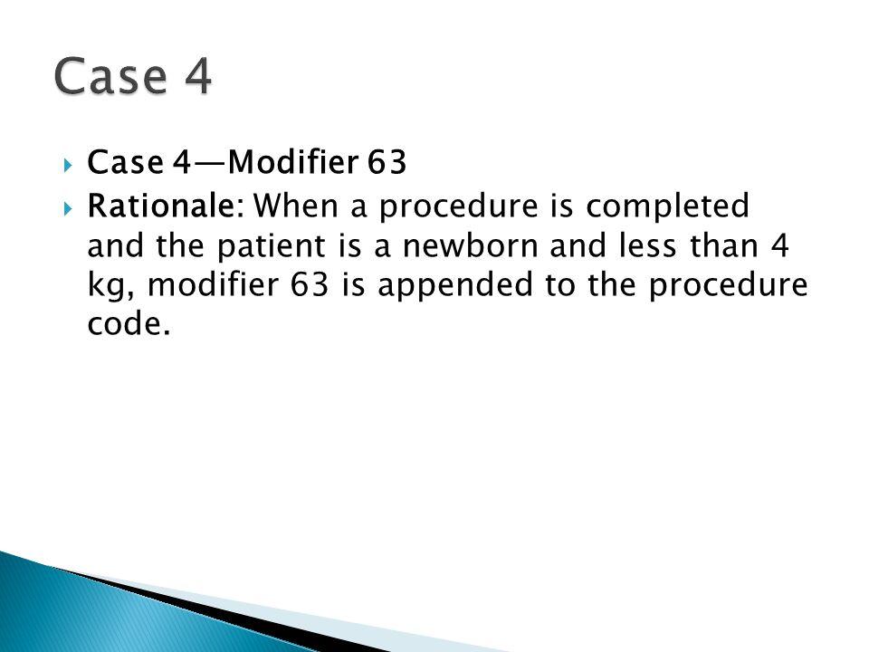 Case 4 Case 4—Modifier 63.