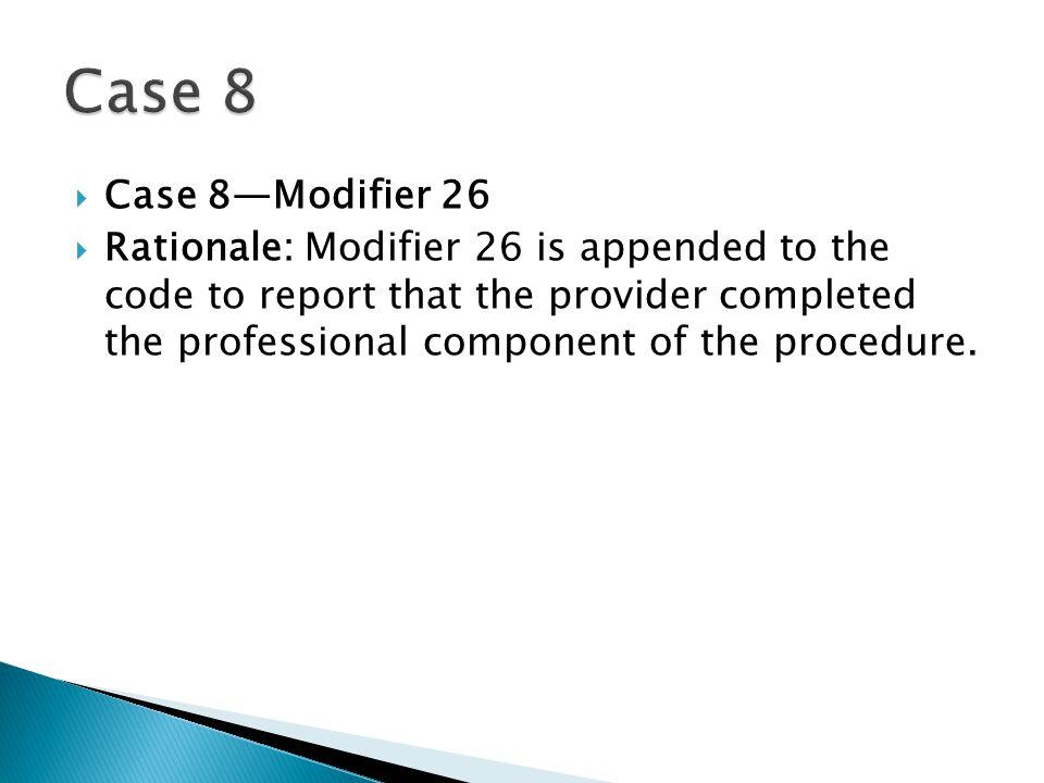 Case 8 Case 8—Modifier 26.