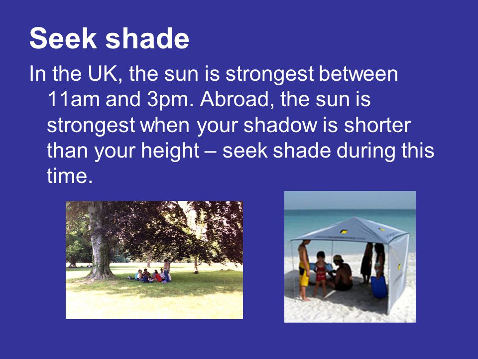 Seek shade
