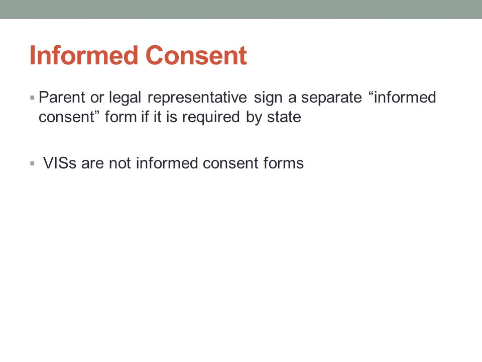 Informed Consent Parent or legal representative sign a separate informed consent form if it is required by state.