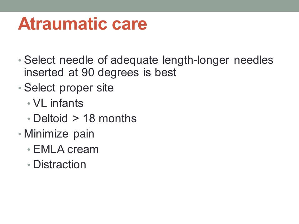 Atraumatic care Select needle of adequate length-longer needles inserted at 90 degrees is best. Select proper site.