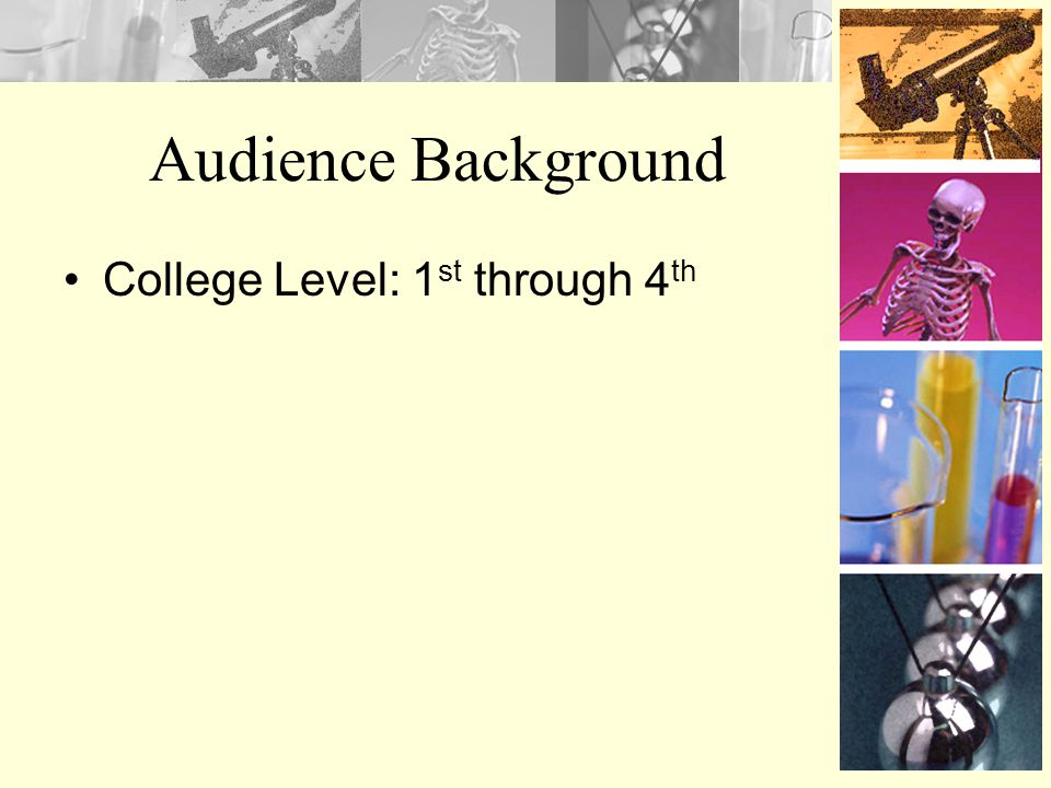 Audience Background College Level: 1st through 4th