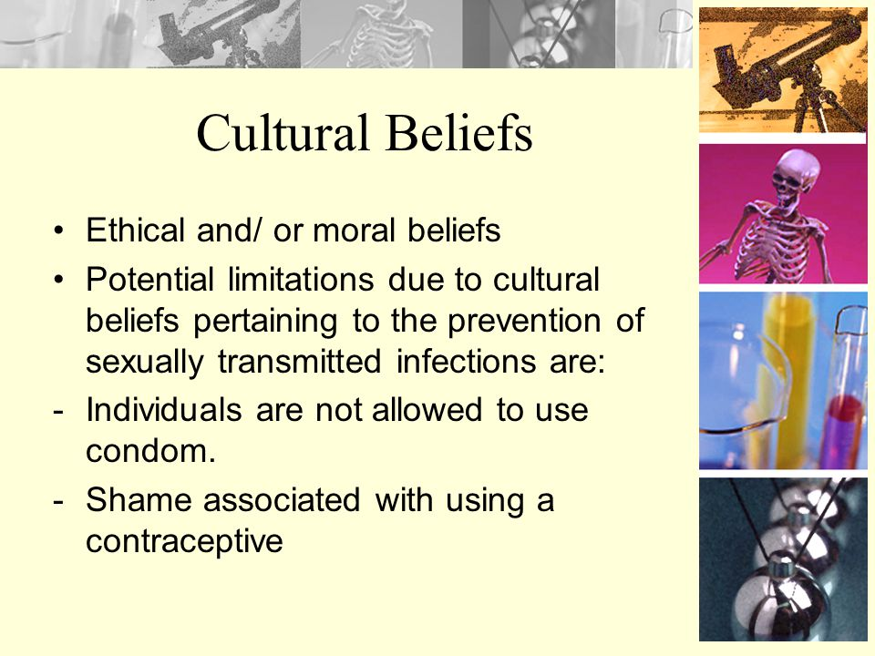Cultural Beliefs Ethical and/ or moral beliefs