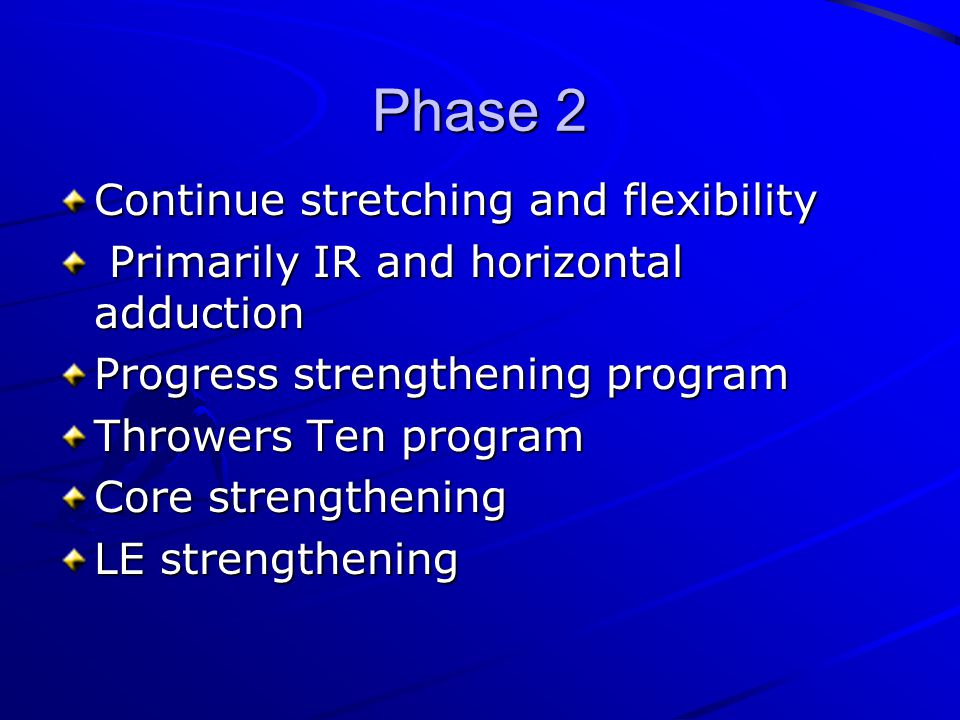 Phase 2 Continue stretching and flexibility