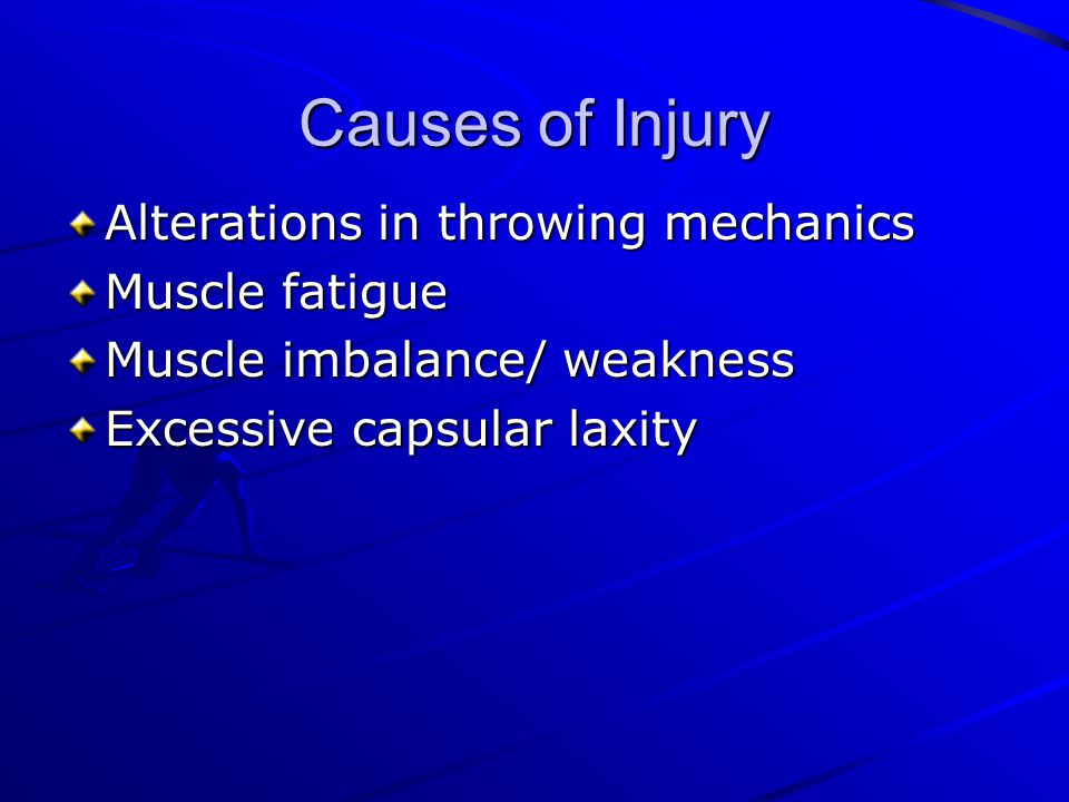 Causes of Injury Alterations in throwing mechanics Muscle fatigue