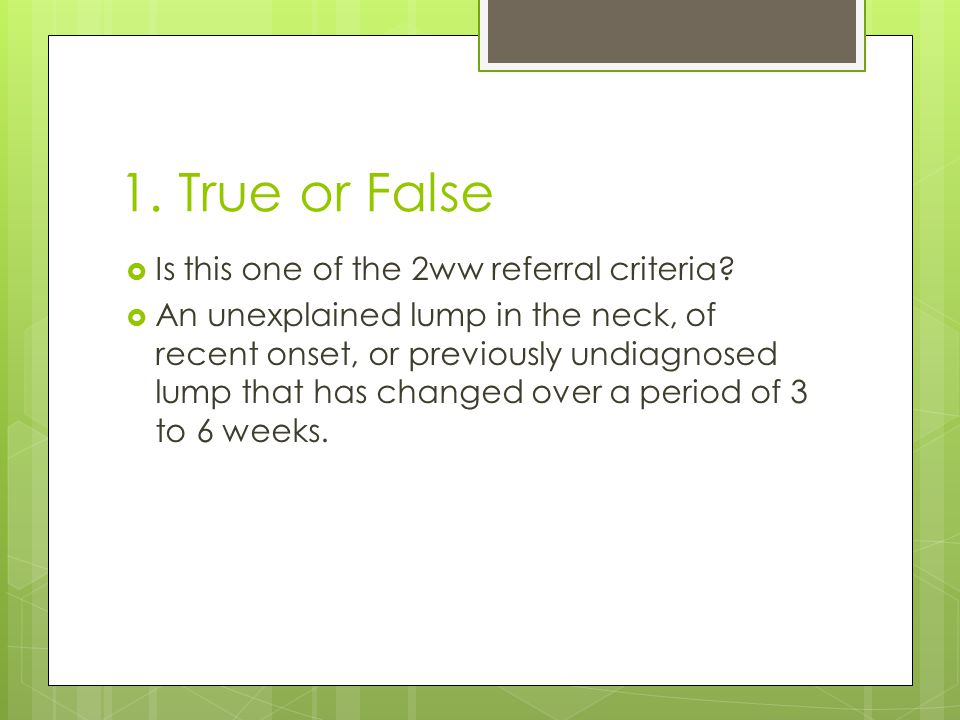 1. True or False Is this one of the 2ww referral criteria