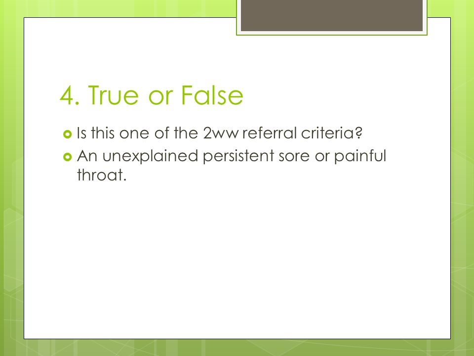 4. True or False Is this one of the 2ww referral criteria