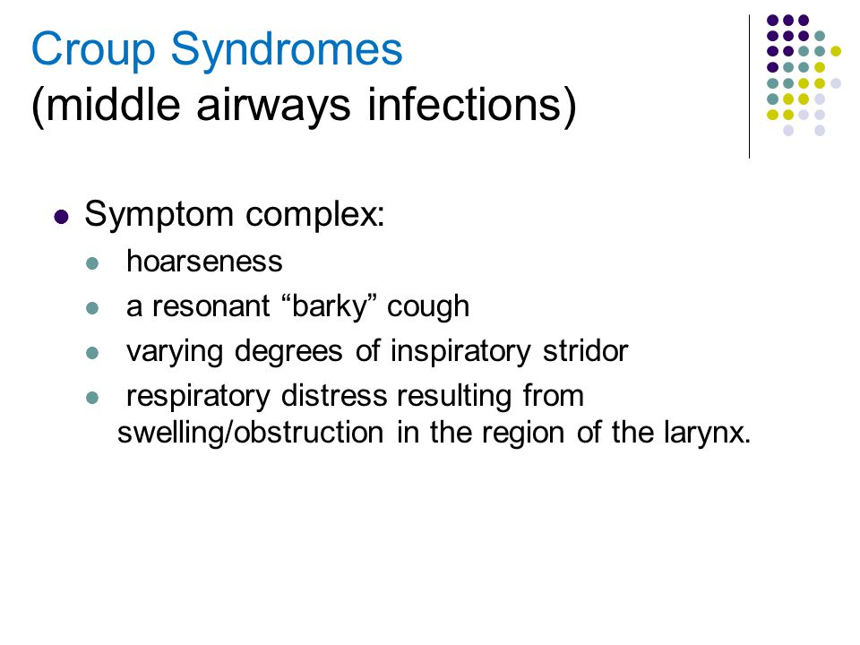 Croup Syndromes (middle airways infections)