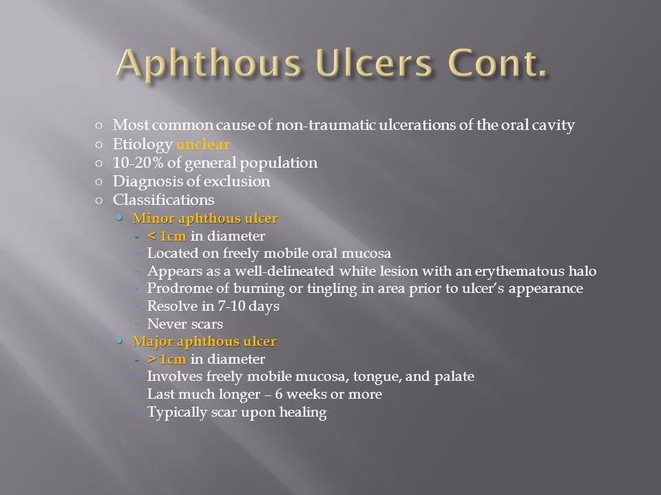 Aphthous Ulcers Cont. Most common cause of non-traumatic ulcerations of the oral cavity. Etiology unclear.