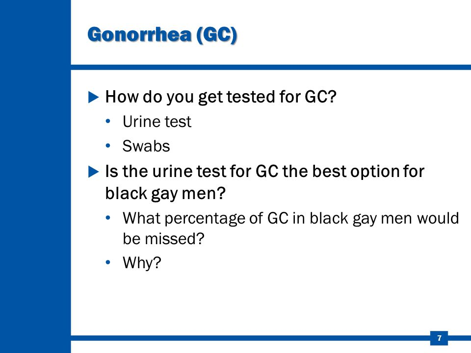 Gonorrhea (GC) How do you get tested for GC