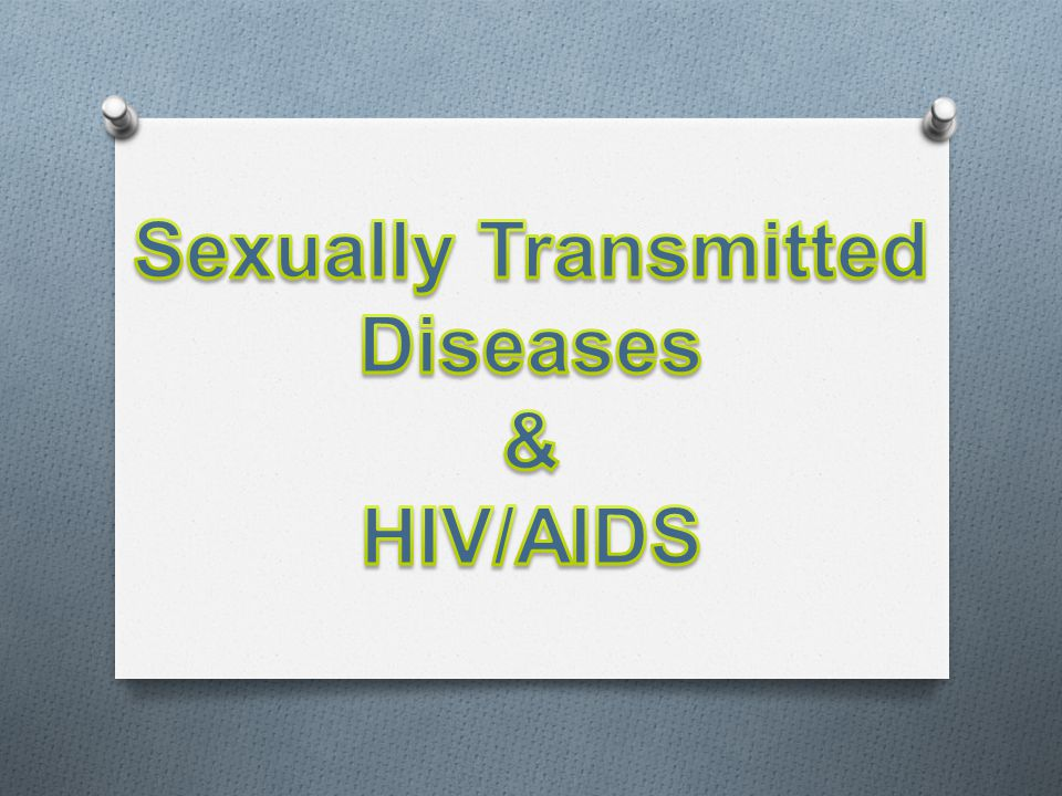 Sexually Transmitted Diseases & HIV/AIDS