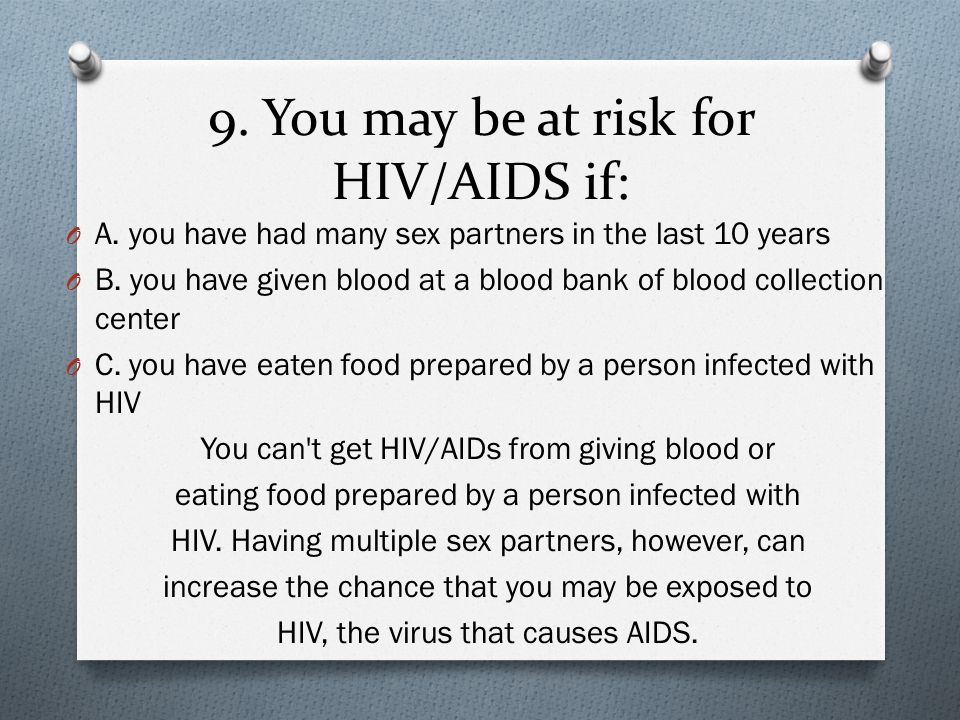 9. You may be at risk for HIV/AIDS if: