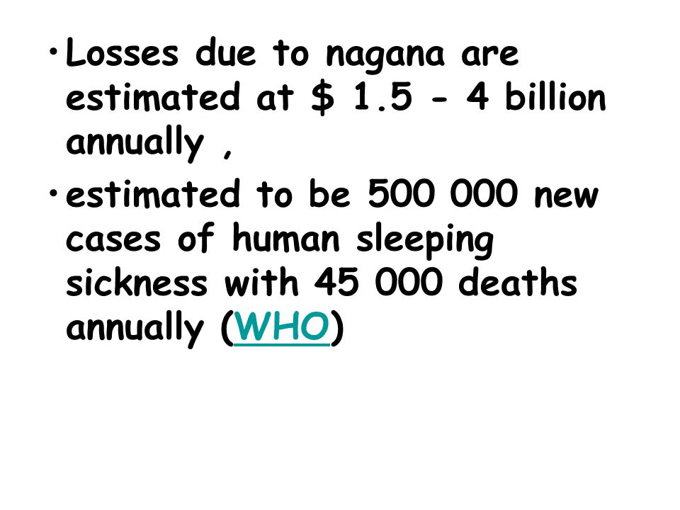 Losses due to nagana are estimated at $ 1.5 - 4 billion annually ,