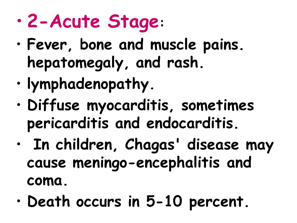 2-Acute Stage: Fever, bone and muscle pains. hepatomegaly, and rash.