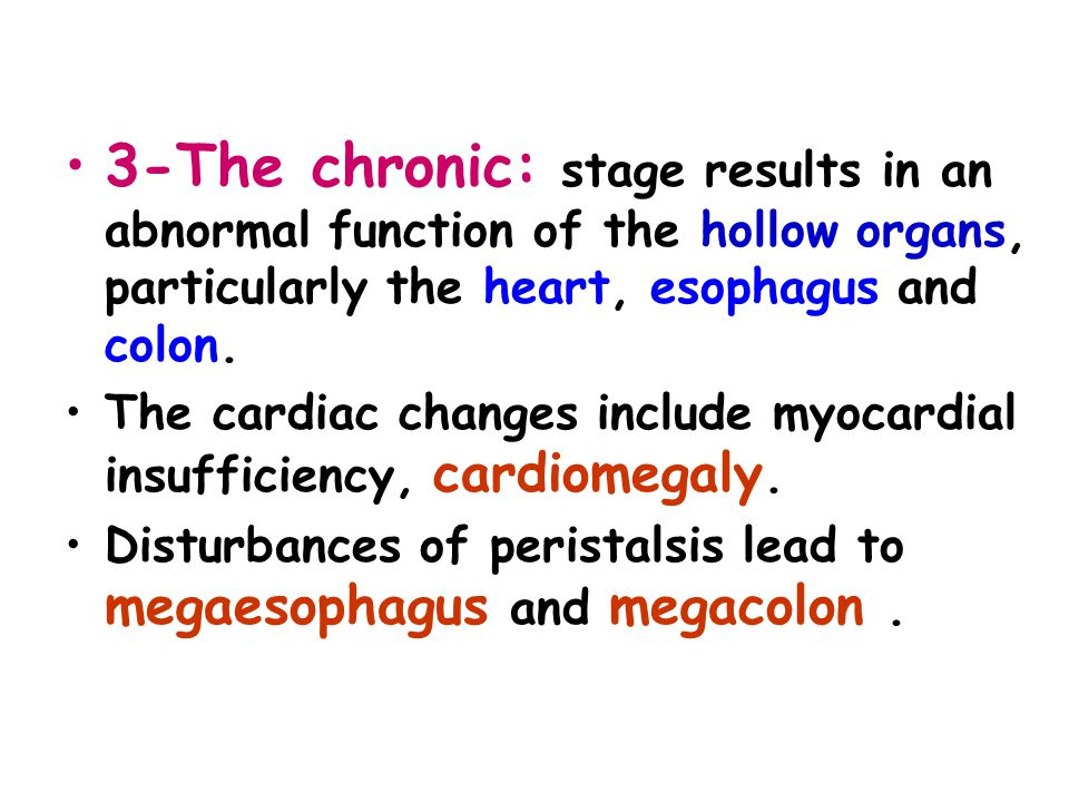 3-The chronic: stage results in an abnormal function of the hollow organs, particularly the heart, esophagus and colon.