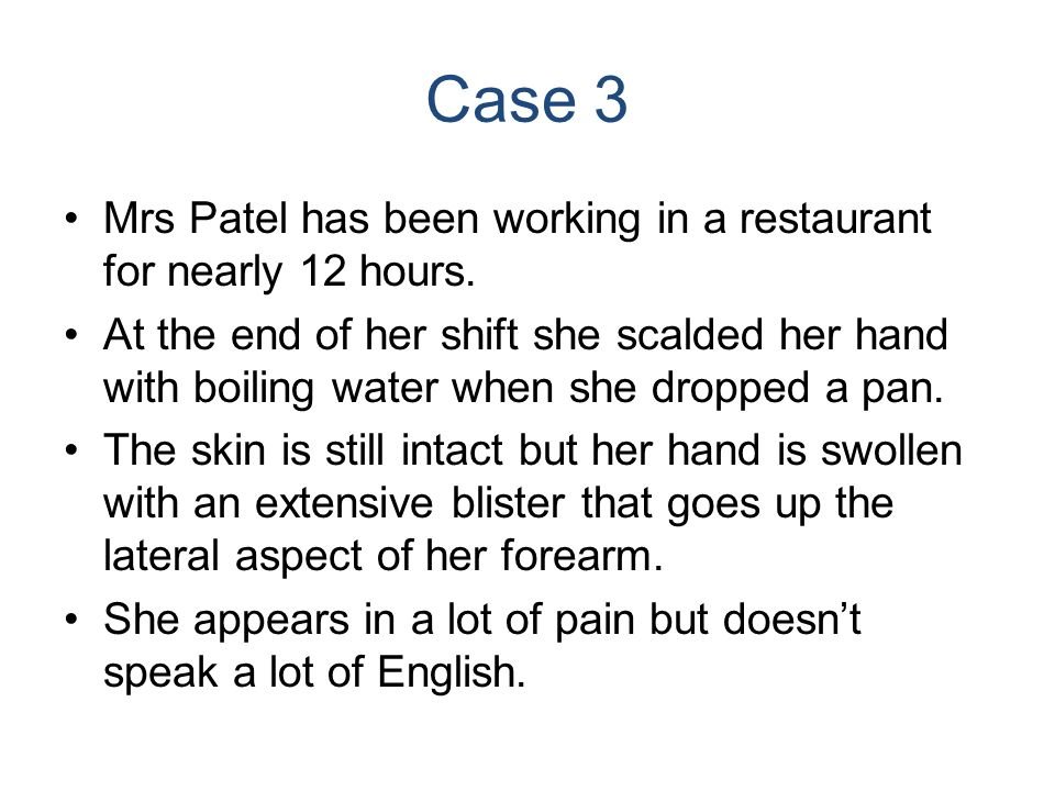 Case 3 Mrs Patel has been working in a restaurant for nearly 12 hours.