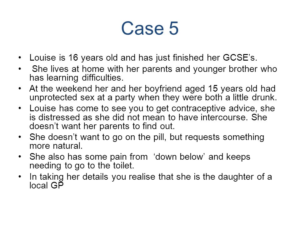 Case 5 Louise is 16 years old and has just finished her GCSE's.