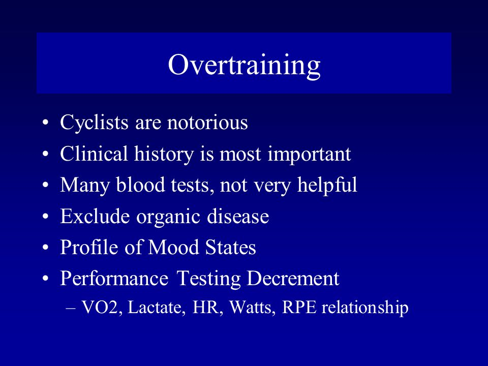 Overtraining Cyclists are notorious Clinical history is most important