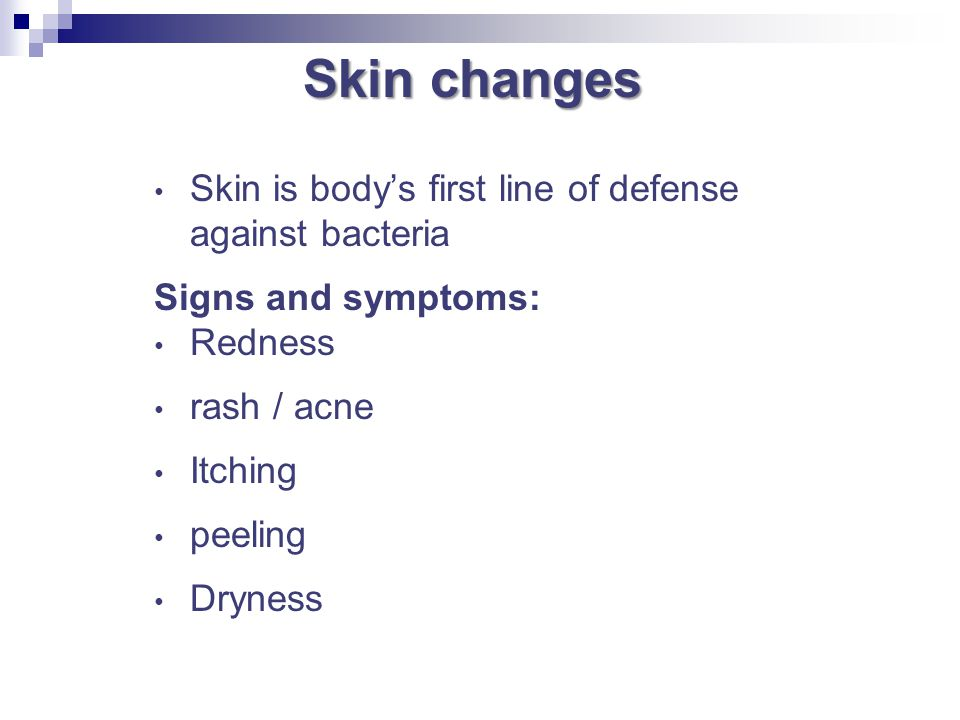 Skin changes Skin is body's first line of defense against bacteria