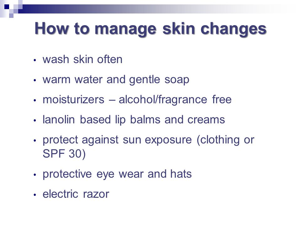 How to manage skin changes