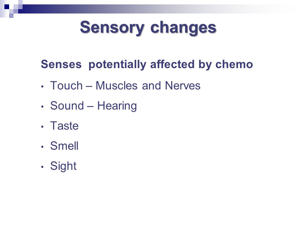 Sensory changes Senses potentially affected by chemo