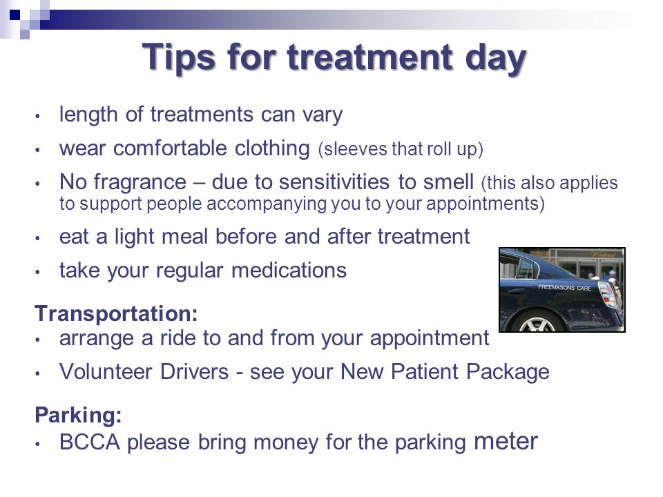 Tips for treatment day length of treatments can vary