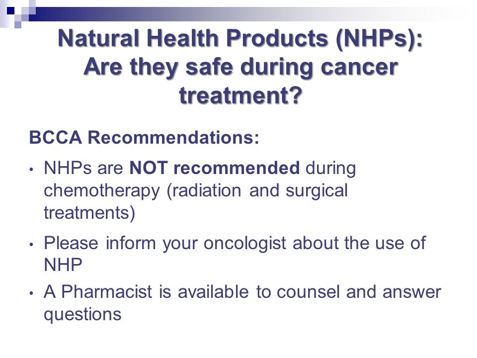 Natural Health Products (NHPs): Are they safe during cancer treatment