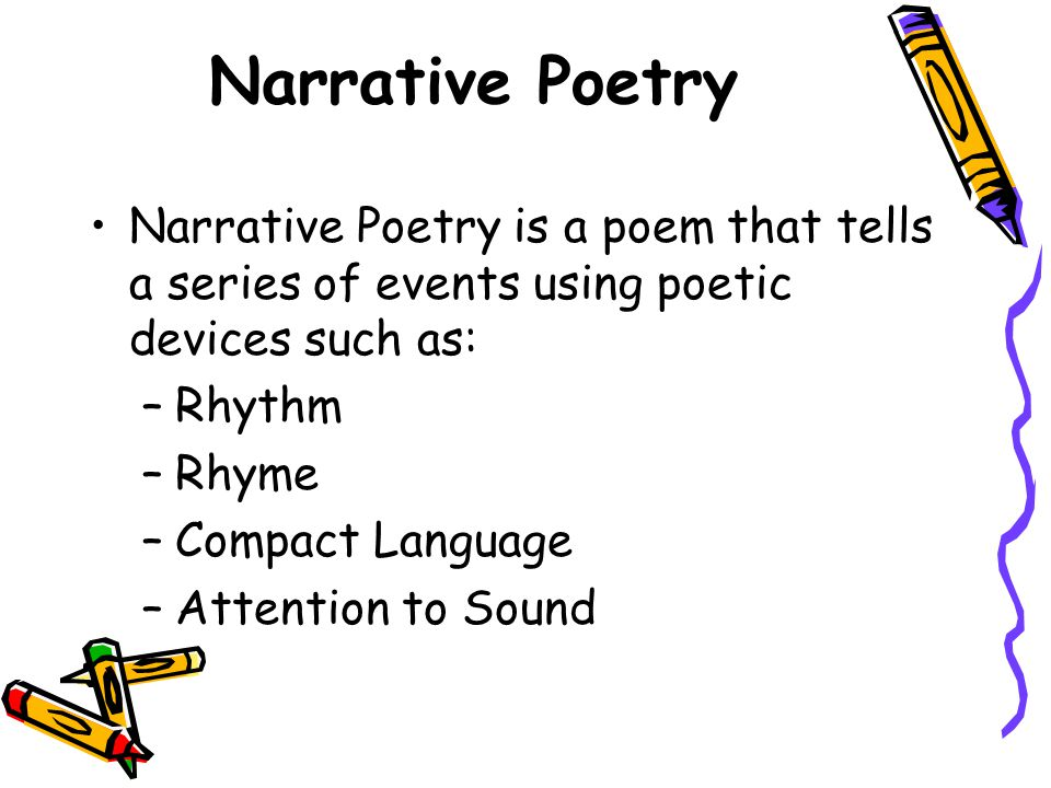 Narrative Poetry Narrative Poetry is a poem that tells a series of events using poetic devices such as:
