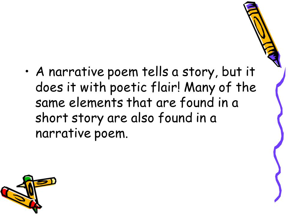 A narrative poem tells a story, but it does it with poetic flair
