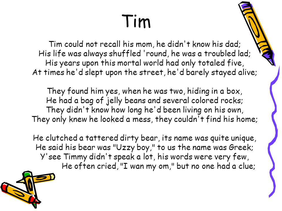 Tim Tim could not recall his mom, he didn t know his dad;