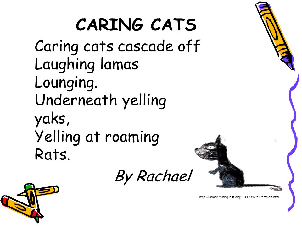 CARING CATS Caring cats cascade off Laughing lamas Lounging. Underneath yelling yaks, Yelling at roaming Rats.