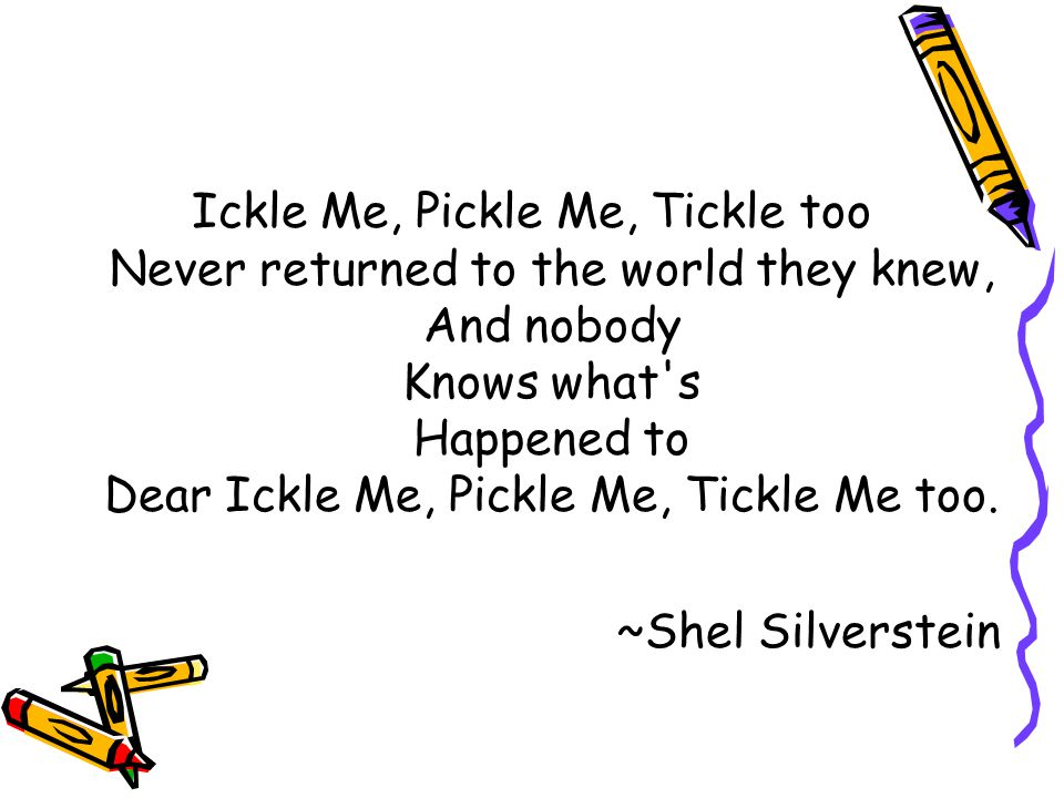 Ickle Me, Pickle Me, Tickle too Never returned to the world they knew, And nobody Knows what s Happened to Dear Ickle Me, Pickle Me, Tickle Me too.