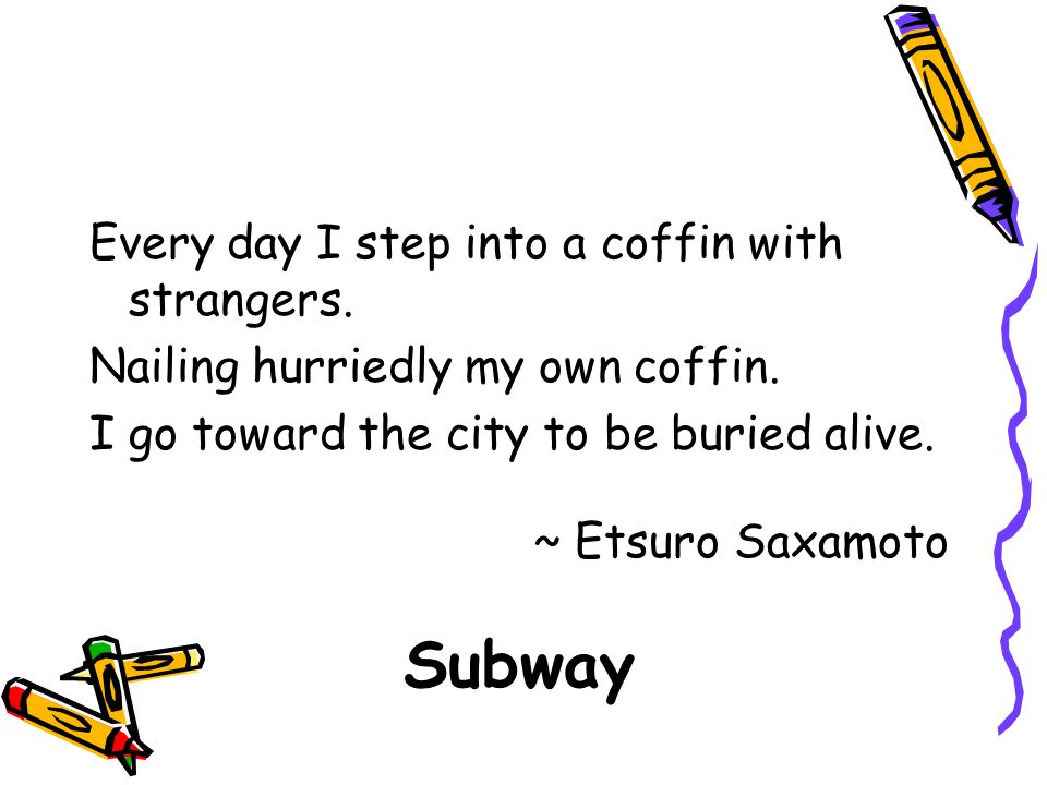 Subway Every day I step into a coffin with strangers.