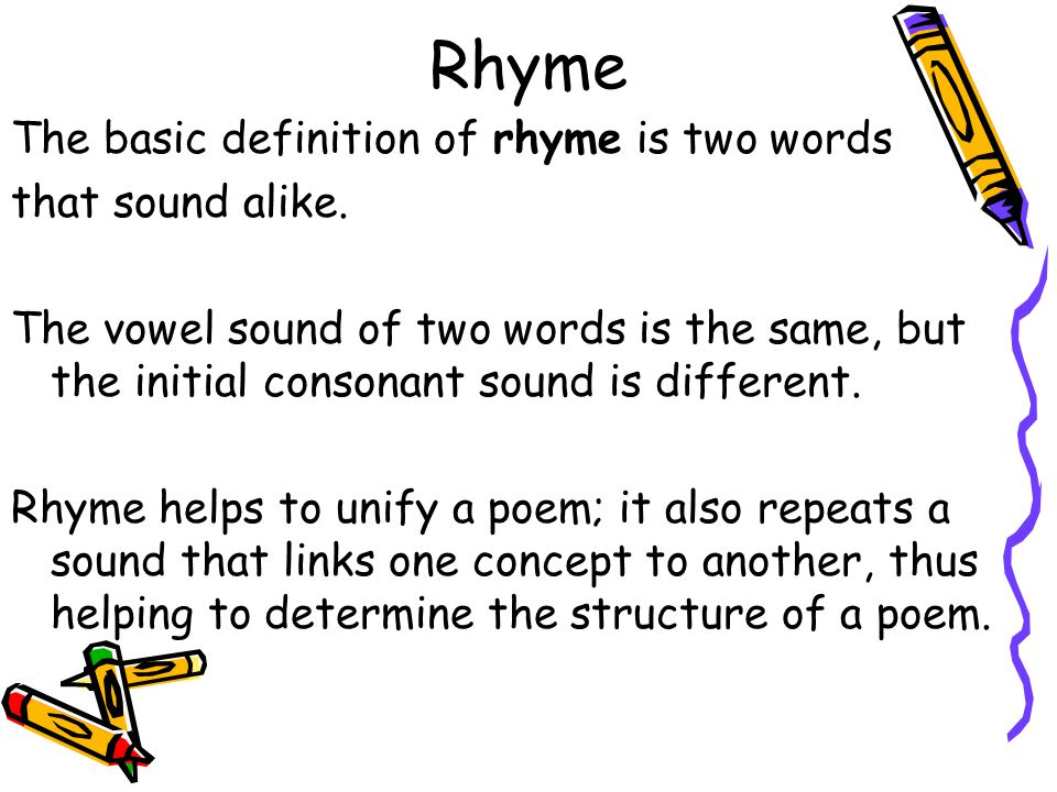 Rhyme The basic definition of rhyme is two words that sound alike.