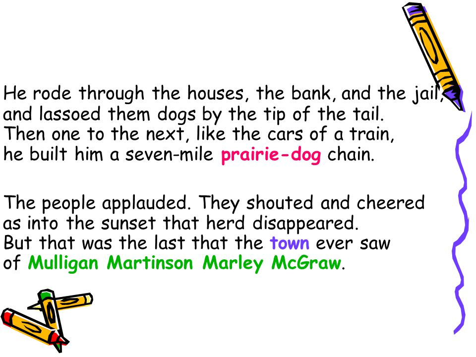 He rode through the houses, the bank, and the jail, and lassoed them dogs by the tip of the tail. Then one to the next, like the cars of a train, he built him a seven-mile prairie-dog chain.