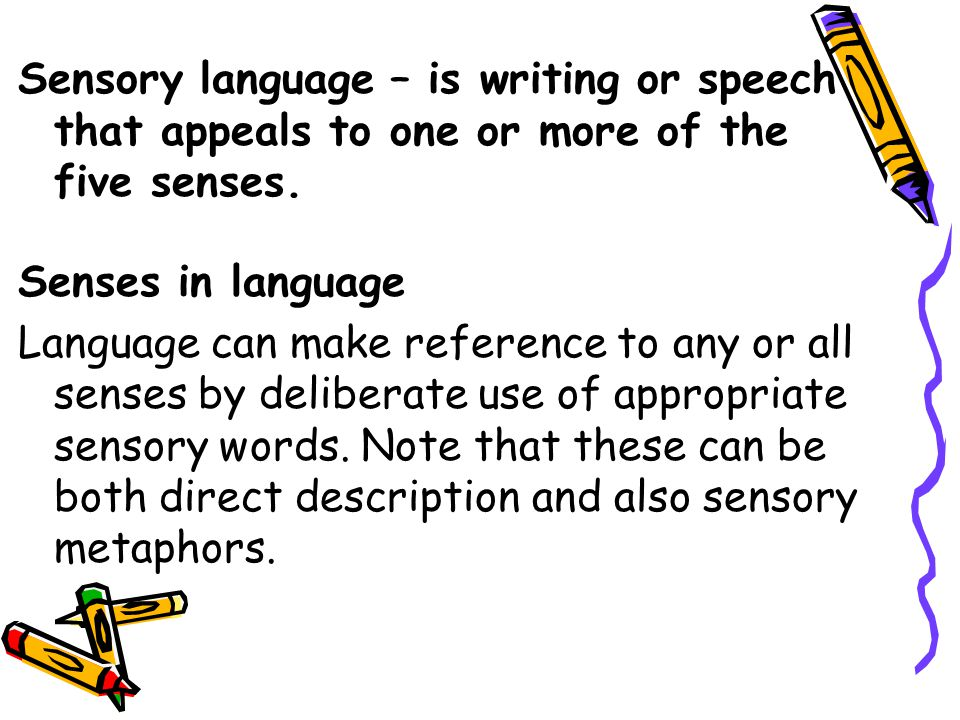Sensory language – is writing or speech that appeals to one or more of the five senses.