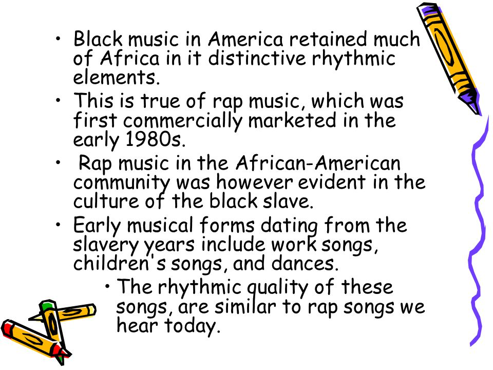 Black music in America retained much of Africa in it distinctive rhythmic elements.